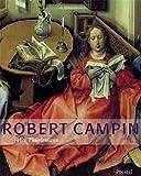 Robert Campin. A Monograph and Survey of Work - Felix Thürlemann