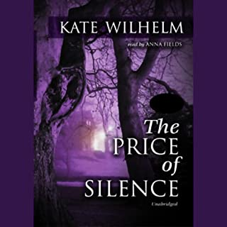 The Price of Silence                   By:                                                                                                                                 Kate Wilhelm                               Narrated by:                                                                                                                                 Anna Fields                      Length: 9 hrs and 28 mins     145 ratings     Overall 3.9