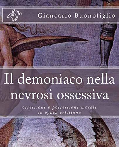 Il demoniaco nella nevrosi ossessiva: ossessione e possessione morale in epoca cristiana