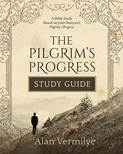 The Pilgrim's Progress Study Guide: A Bible Study Based on John Bunyan's Pilgrim's Progress (The Pilgrim's Progress Series)