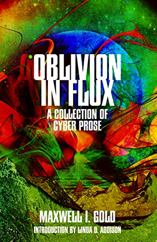 Oblivion in Flux: A Collection of Cyber Prose by [Maxwell Ian Gold, Crystal Lake Publishing]