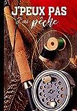 J'peux pas j'ai pêche: Carnet de notes pour passionné de pêche - nature et tradition, journal ligné original et drôle - nature campagne pêcheur| 100 pages au format 7*10 pouces