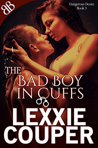 The Bad Boy In Cuffs by Lexxie Couper
