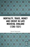 Mortality, Trade, Money and Credit in Late Medieval England (1285-1531) (Variorum Collected Studies)