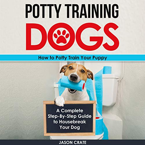 Potty Training Dogs: How to Potty Train Your Puppy audiobook cover art