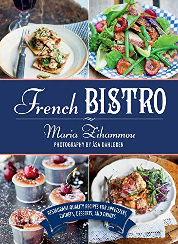 French Bistro: Restaurant-Quality Recipes for Appetizers, Entrées, Desserts, and Drinks (English Edition)