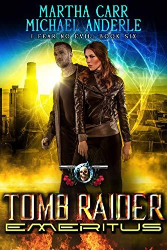 Tomb Raider Emeritus: An Urban Fantasy Action Adventure (I Fear No Evil Book 6)