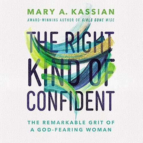 The Right Kind of Confident Audiobook By Mary A. Kassian cover art