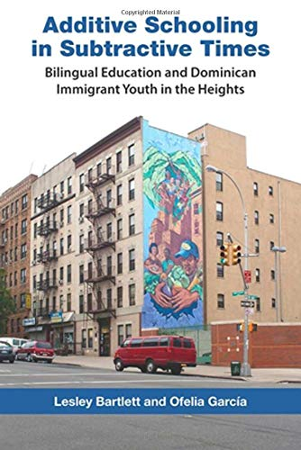 Compare Textbook Prices for Additive Schooling in Subtractive Times: Bilingual Education and Dominican Immigrant Youth in the Heights  ISBN 9780826517630 by Bartlett, Lesley,Garcia, Ofelia