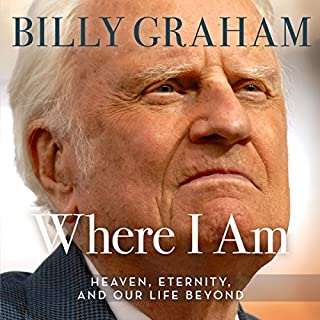 Where I Am     Heaven, Eternity, and Our Life Beyond              By:                                                                                                                                 Billy Graham                               Narrated by:                                                                                                                                 Tommy Cresswell                      Length: 8 hrs and 1 min     142 ratings     Overall 4.7