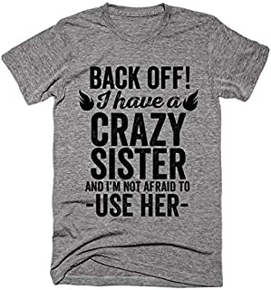 Back off I have a crazy sister and i'm not afraid to use her