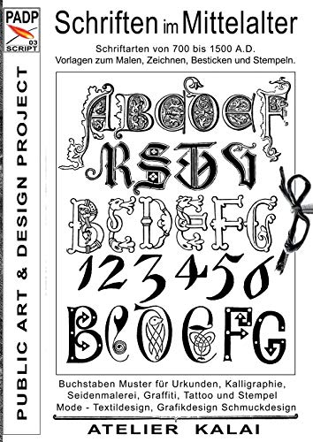 PADP-Script 003: Schriften im Mittelalter: Schriftarten von 700 bis 1500 A.D. Vorlagen zum Malen, Zeichnen, Besticken und Stempeln.