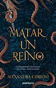 Matar un reino (Ficción) (Spanish Edition) by [Alexandra Christo]