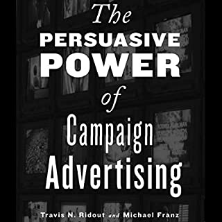The Persuasive Power of Campaign Advertising cover art