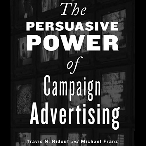 The Persuasive Power of Campaign Advertising audiobook cover art