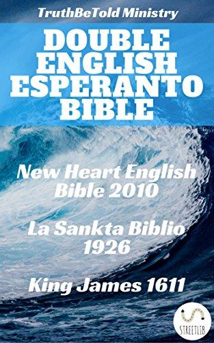 Double English Esperanto Bible: New Heart English Bible 2010 - La Sankta Biblio 1926 - King James 1611 (Parallel Bible Halseth Book 52) (Kindle Edition)