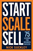 Start. Scale. Sell.: 75 lessons for business success
