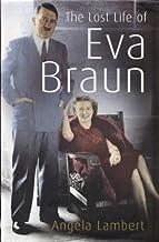 The Lost Life of Eva Braun by Angela Lambert (2006-03-23)