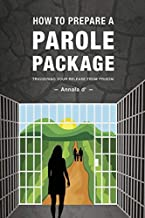 How To Prepare A Parole Package: Triggering Your Release From Prison