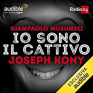 Joseph Kony     Io sono il cattivo              Di:                                                                                                                                 Giampaolo Musumeci                               Letto da:                                                                                                                                 Giampaolo Musumeci                      Durata:  30 min     74 recensioni     Totali 4,7