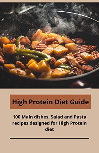 High Protein Diet Guide: 100 Main dishes, Salad and Pasta recipes designed for High Protein diet (English Edition)