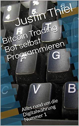 Bitcoin Trading Bot selbst Programmieren: Alles rund um die Digitalwährung Nummer 1