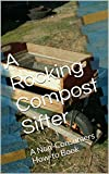 A Rocking Compost Sifter: A Non-Consumers How-to Book