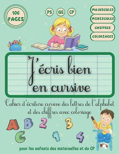 J'écris bien en cursive: Cahier d'écriture cursive des lettres de l'alphabet et des chiffres avec coloriage, pour les enfants des maternelles et du CP