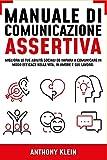 Manuale di Comunicazione Assertiva: Migliora le tue Abilità Sociali ed Impara a Comunicare in modo Efficace nella Vita, in Amore e sul Lavoro