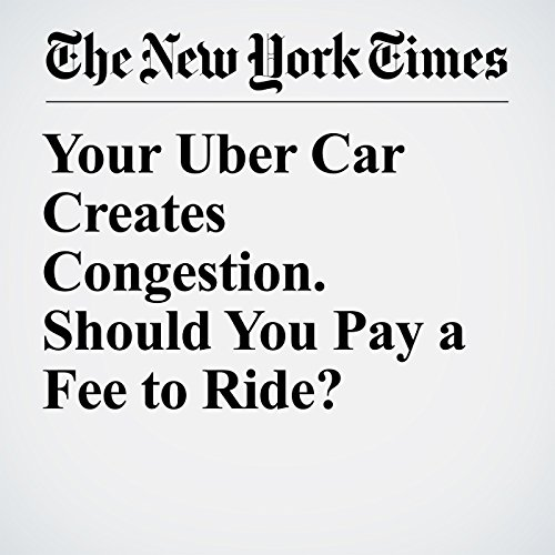 Your Uber Car Creates Congestion. Should You Pay a Fee to Ride? copertina