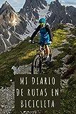 Mi Diario De Rutas En Bicicleta: 120 Páginas Con Espacios Diseñados Para Anotar Cada Detalle De Tus Escapadas Y Salidas En Bicicleta