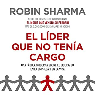 El líder que no tenía cargo                   By:                                                                                                                                 Robin Sharma                               Narrated by:                                                                                                                                 Horacio Mancilla                      Length: 7 hrs and 11 mins     3 ratings     Overall 5.0