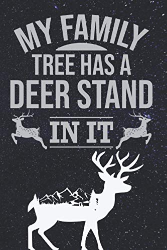My Family Tree Has a Deer Stand in It: Deer Hunting Log Book For Serious...