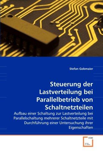 Steuerung der Lastverteilung bei Parallelbetrieb von Schaltnetzteilen: Aufbau einer Schaltung zur Lastverteilung bei Parallelschaltung mehrerer ... einer Untersuchung ihrer Eigenschaften