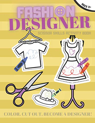 Fashion Designer Scissor Skills Activity Book: Children Practice Kids Clothing Design Kit Coloring Preschool Workbook Toddlers Colouring Book for Boys And Girls Ages 3-7
