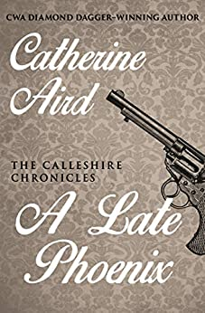 A Late Phoenix (The Calleshire Chronicles Book 4) by [Catherine Aird]