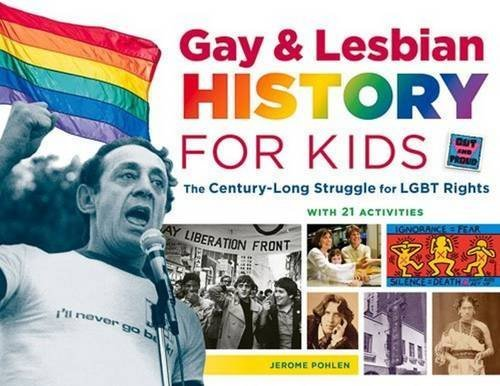 Gay & Lesbian History for Kids: The Century-Long Struggle for LGBT Rights, with 21 Activities (For Kids series) by Jerome Pohlen (2015-10-01)