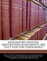 Mandatory Binding Arbitration Agreements: Are They Fair for Consumers?