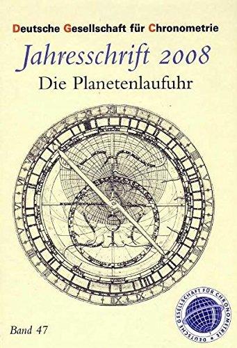 Jahresschriften der Deutschen Gesellschaft für Chronometrie: Die Planetenlaufuhr ein Meisterwerk der Astronomie und Technik der Renessaince, geschaffen von Eberhard Baldewein, 1563 - 1568