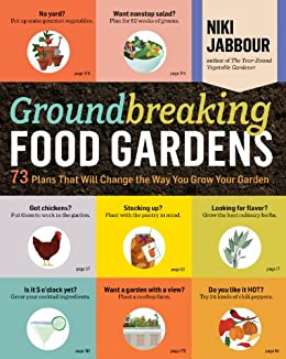 Groundbreaking Food Gardens: 73 Plans That Will Change the Way You Grow Your Garden by [Niki Jabbour]