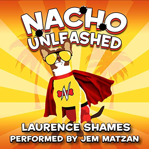 Nacho Unleashed Audiobook By Laurence Shames cover art