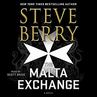The Malta Exchange     Cotton Malone Series, Book 14              Written by:                                                                                                                                 Steve Berry                               Narrated by:                                                                                                                                 Scott Brick,                                                                                        Steve Berry                      Length: 26 hrs and 37 mins     3 ratings     Overall 5.0