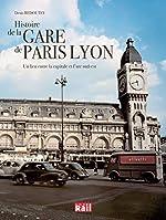 Histoire de la Gare de Paris Lyon - Un lien entre la capitale et l'arc sud-est de Denis Redoutey