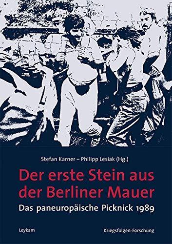Der erste Stein aus der Berliner Mauer - Das paneuropäische Picknick 1989 (Kriegsfolgen-Forschung)
