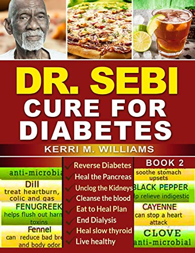 DR SEBI: How to Naturally Unclog the Pancreas, Cleanse the Kidneys and Beat Diabetes & Dialysis with Dr. Sebi Alkaline Diet Methodology (Dr Sebi Books)