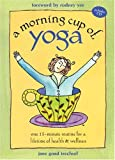 A Morning Cup of Yoga: One 15-minute Routine for a Lifetime of Health & Wellness (Book and CD)