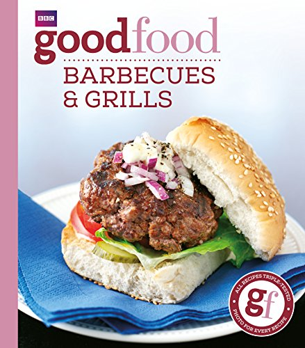 Good Food: Barbecues and Grills: Triple-tested Recipes: 101 Barbecues and Grills - Triple-tested Recipes