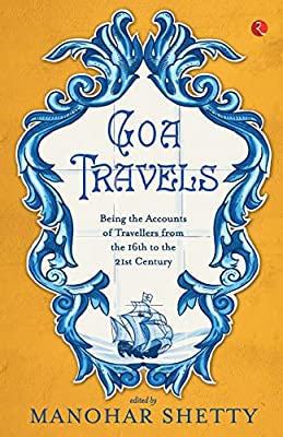 Goa Travels: Being the Accounts of Travellers from the 16th to the 21st Century