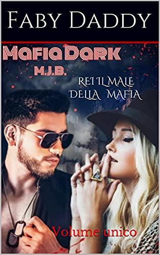 REI IL MALE DELLA MAFIA: Volume unico (Mafia Dark M.J.B. Saga Vol. 1)