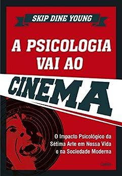 A Psicologia Vai ao Cinema por [Skip Dine Young]